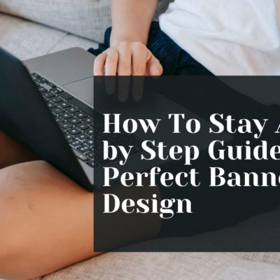 A Step by Step Guide To a Perfect Banner Design